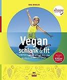 Vegan, schlank & fit: 4-Wochen-Plan mit 30 Power-Rezepten & 4 Workouts mit Detox-Effekt