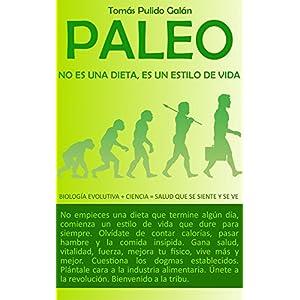 PALEO: no es una dieta, es un estilo de vida: Biología Evolutiva + Ciencia = Salud que se siente y se ve