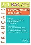 Le Commentaire Littéraire Français Seconde et Premères Bac Toutes Series à Partir de 20 Textes Classiques. Toutes les Étapes pour Réussir.