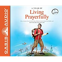A Year of Living Prayerfully (Library Edition): How a Curious Traveler Met the Pope, Walked on Coals, Danced with Rabbis, and Revived His Prayer Lif