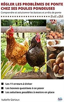 Régler les problèmes de ponte chez ses poules pondeuses: Comprendre et solutionner les baisses et arrêts de ponte (Poule's Club)