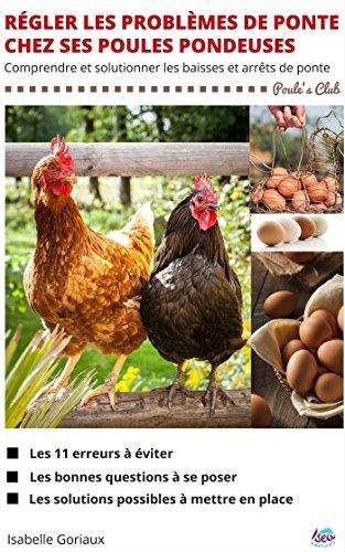 Régler les problèmes de ponte chez ses poules pondeuses: Comprendre et solutionner les baisses et arrêts de ponte
