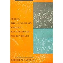 Stress, the Aging Brain, and the Mechanisms of Neuron Death (Bradford Books) by Robert M. Sapolsky (1992-09-23)
