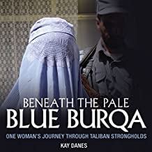 Beneath the Pale Blue Burqua: One Woman's Journey Through Taliban Strongholds