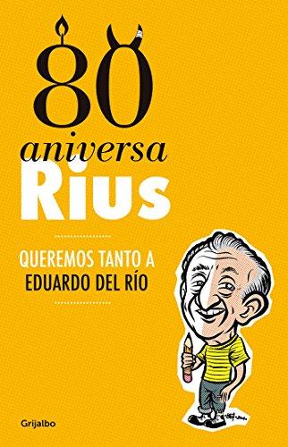 80 Aniversarius (Obra completa): Queremos tanto a Eduardo del Río por Bernarndo Fernandez Bef