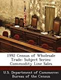 1992 Census of Wholesale Trade: Subject Series: Commodity Line Sales