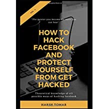 How To Hack Facebook And  Protect Yourself From get Hacked (Theoretical, Band 1)