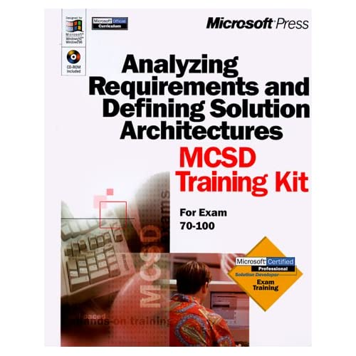 ANALYZING REQUIREMENTS AND DEFINING SOLUTION ARCHITECTURES MCSD TRAINING KIT