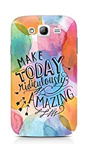 AMEZ make today ridiculously amazing Back Cover For Samsung Galaxy Grand Neo