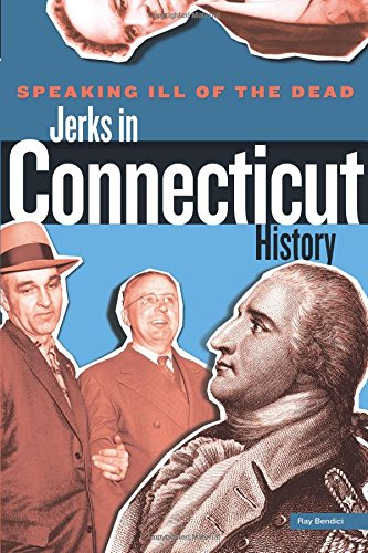 Speaking Ill of the Dead: Jerks in Connecticut History (Speaking Ill of the Dead: Jerks in History)