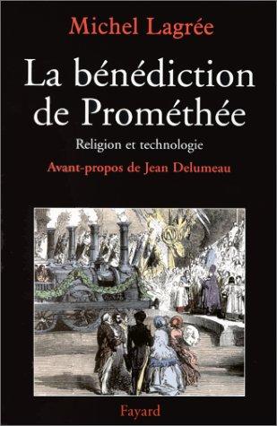 La bénédiction de Prométhée. Religion et technologie, XIXème-XXème siècle par Michel Lagrée