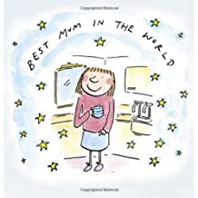 Best Mum in the World by Rosie Brooks (Illustrator) � Visit Amazon's Rosie Brooks Page search results for this author Rosie Brooks (Illustrator) (5-Feb-2006) Hardcover