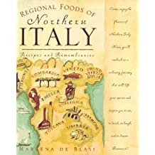 Regional Foods of Northern Italy: Recipes and Remembrances