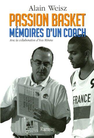 Passion basket : Mémoires d'un coach par Alain Weisz, Yves Merens