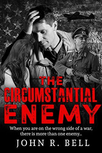 The Circumstantial Enemy: An astounding, based-on-true-events WW2 thriller by [Bell, John]