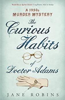 The Curious Habits of Dr Adams: A 1950s Murder Mystery by [Robins, Jane]