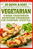 Vegetarian: 4-Week Vegetarian Nutrition Cookbook for Everyday Lifestyle - 39 Quick & Easy Vegetarian Meal Plans for Beginners (Healthy Low Carb Vegetarian Recipes for Diet and Lifestyle)