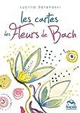 Les cartes des fleurs de Bach - Comprendre quelle est la bonne fleur. 38 cartes illustrée, une pour chaque fleur