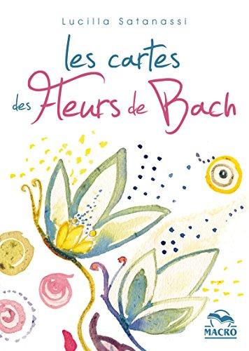 Les cartes des fleurs de Bach: Coffret de 38 cartes illustrées, une pour chaque fleur par Lucilla Satanassi