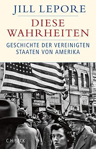 Diese Wahrheiten: Geschichte der Vereinigten Staaten von Amerika (Historische Bibliothek der Gerda Henkel Stiftung)