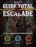 Guide total escalade : Les techniques essentielles