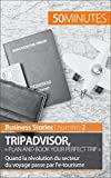 TripAdvisor : « Plan and book your perfect trip »: Quand la révolution du secteur du voyage passe par l'e-tourisme (Business Stories t. 2)