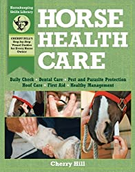 Horse Health Care: A Step-By-Step Photographic Guide to Mastering Over 100 Horsekeeping Skills (Horsekeeping Skills Library) by Cherry Hill (1997-01-04)