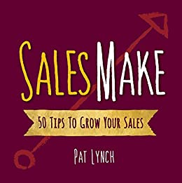Sales Make: 50 Tips to Grow Your Sales (Pat's 50 Tips Book 2) by [Lynch, Pat G]