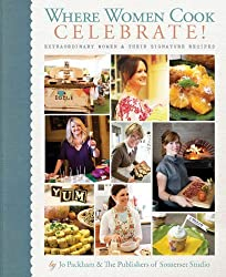 Where Women Cook: Celebrate!: Extraordinary Women & Their Signature Recipes by Jo Packham (2011-10-04)