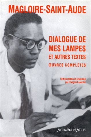Dialogue de mes lampes et autres textes : Oeuvres complètes