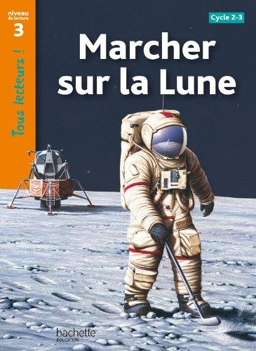 Marcher sur la Lune Niveau 3 - Tous lecteurs ! - Ed.2010 por Robert Coupe
