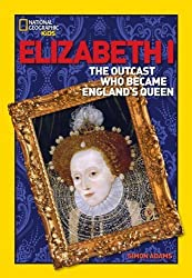 World History Biographies: Elizabeth I: The Outcast Who Became England's Queen (National Geographic World History Biographies) by Adams, Simon (2008) Paperback