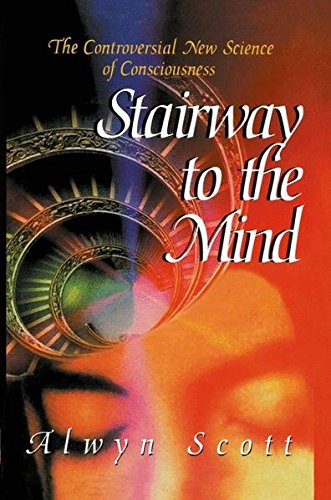 STAIRWAY TO THE MIND. : The Controversial New Science of Consciousness