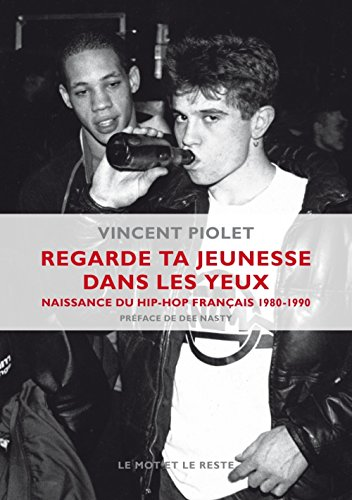 Regarde ta jeunesse dans les yeux : Naissance du hip-hop français, 1980-1990