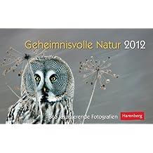 Geheimnisvolle Natur 2012: 365 faszinierende Fotografien