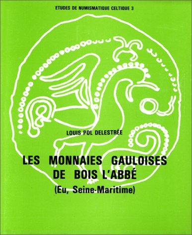 Les Monnaies gauloises de Bois l'Abbé (Eu, Seine-Maritime) par Louis Pol Delestrée
