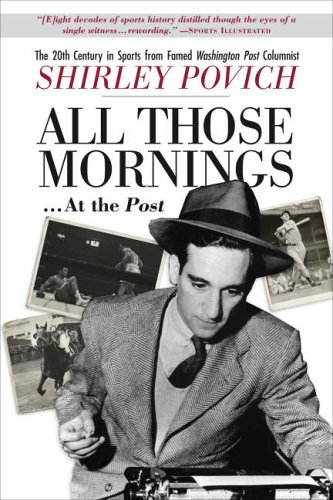 """All Those Mornings at the Post: The 20th Century in Sports from Famed """"Washington Post"""" Columnist Shirley Povich"""
