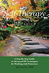 Self-Therapy, Vol. 2: A Step-by-Step Guide to Advanced IFS Techniques for Working with Protectors by Jay Earley PhD (2016-01-14)