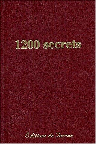 1200 secrets, recettes, procédés et remèdes, utiles, nouveaux et éprouvés : Trésor de la santé, de la propreté, de la toilette, et d'économie domestique, rurale et industrielle
