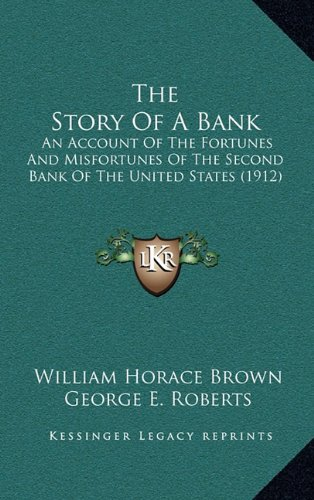The Story of a Bank: An Account of the Fortunes and Misfortunes of the Second Bank of the United States (1912)