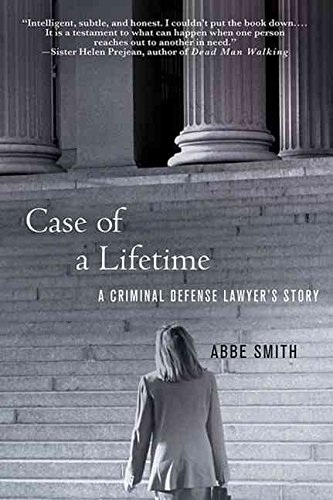 [Case of a Lifetime: A Criminal Defense Lawyer's Story] (By: Abbe Smith) [published: July, 2008]