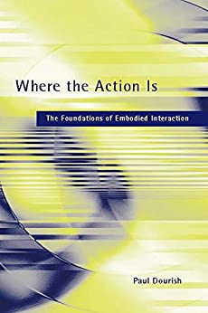Where the Action Is: The Foundations of Embodied Interaction (MIT Press) by [Dourish, Paul]