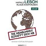 Die Menschheit schafft sich ab: Die Erde im Griff des Anthropozän (German Edition)