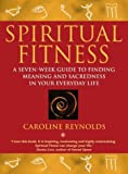 Spiritual Fitness: A seven-week guide to finding meaning and sacredness in your everyday life