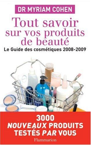 Tout savoir sur vos produits de beauté : Le guide des cosmétiques par Myriam Cohen