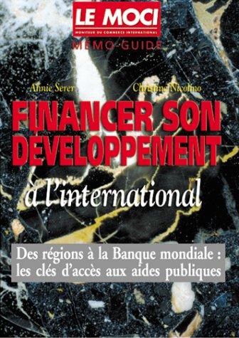 Financer son développement à l'international : Des régions à la Banque mondiale, les clés d'accès aux aides publiques