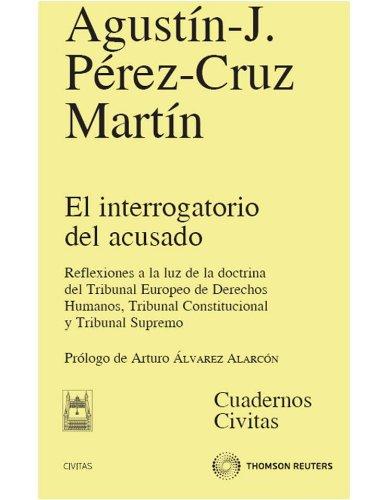 El interrogatorio del acusado - Reflexiones a la luz de la doctrina del Tribunal Europeo de Derechos Humanos, Tribunal Constitucional y Tribunal Supremo (Cuadernos) por Agustín-J. Pérez-Cruz Martín