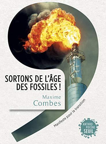 Sortons de l'âge des fossiles !. Manifeste pour la transition par Maxime Combes