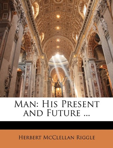 Man: His Present and Future ...