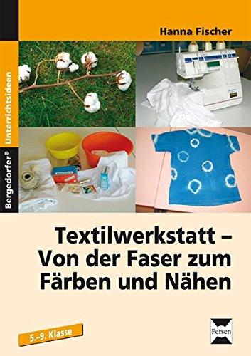 - Faser (Textilwerkstatt: Von der Faser zum Färben und Nähen (5. bis 9. Klasse))